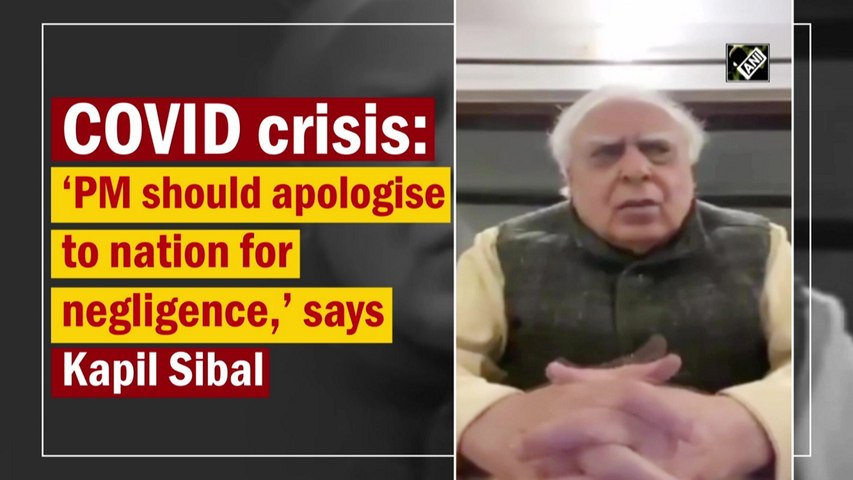 'PM should apologise to nation for negligence,' says Kapil Sibal