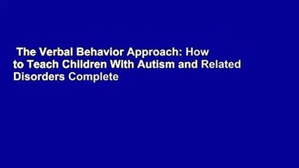 The Verbal Behavior Approach: How to Teach Children With Autism and Related Disorders Complete
