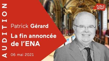Suppression de l'ENA : audition de Patrick Gérard au Sénat