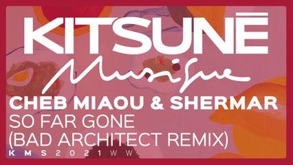 Cheb Miaou & Shermar - So Fare Gone (Bad Architect Remix) - | Kitsuné Musique