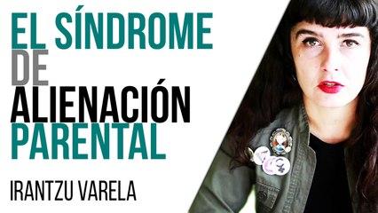 Irantzu Varela, El Tornillo y el Síndrome de Alienación Parental - En la Frontera, 6 de mayo de 2021