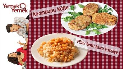 Yabancilar Türk Yemeklerini Denerse: Pilav Üstü Kuru Fasulye, Kadinbudu Köfte