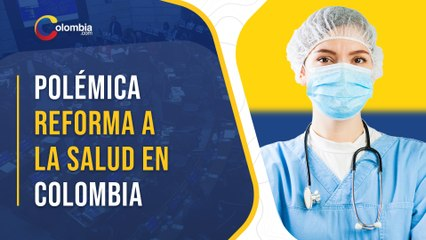 Reforma a la salud en Colombia: todo lo que necesitas saber