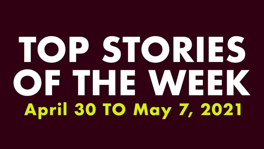 PEP Top Stories of the Week from April 30 to May 7, 2021