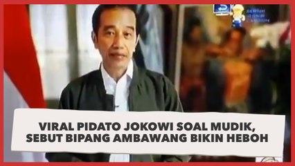 Viral Pidato Jokowi soal Mudik, Sebut Bipang Ambawang Bikin Heboh