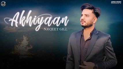 Akhiyaan   Navjeet Gill   Latest Punjabi Song 2021   Japas Music