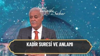 Kadir Suresi ve anlamı - Nihat Hatipoğlu ile Sahur 9 Mayıs 2021