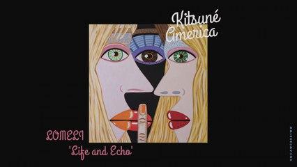LOMELI - Life And Echo - | Kitsuné America, The West Coast Edition