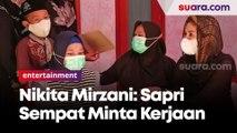 Curhat Sapri ke Nikita Mirzani, Sempat Meminta Pekerjaan