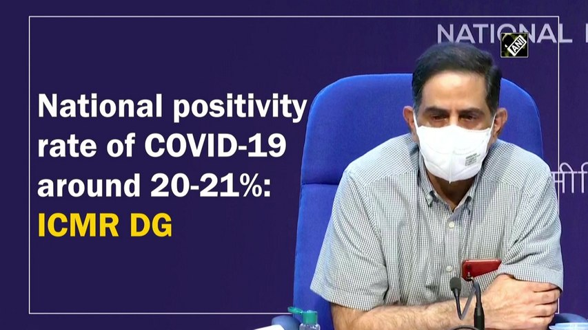 National positivity rate of Covid-19 around 20-21%: ICMR DG