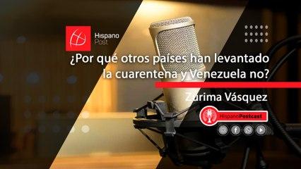 HispanoPodCast Zurima Vásquez, ¿Por qué otros países han levantado la cuarentena y Venezuela no?
