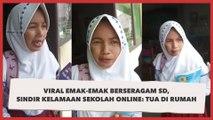 Viral Emak-Emak Berseragam SD, Sindir Kelamaan Sekolah Online: Tua di Rumah