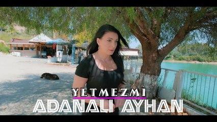 Adanalı Ayhan - YETMEZ Mİ