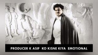 Producer K Asif  Ko Kisne Kiya  Emotional