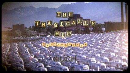The Tragically Hip - Ouch