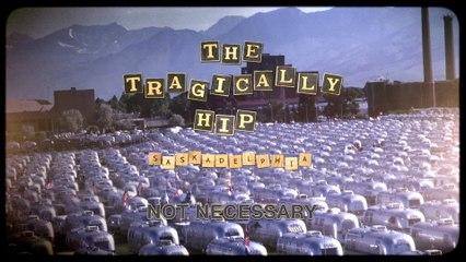 The Tragically Hip - Not Necessary