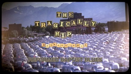 The Tragically Hip - Reformed Baptist Blues
