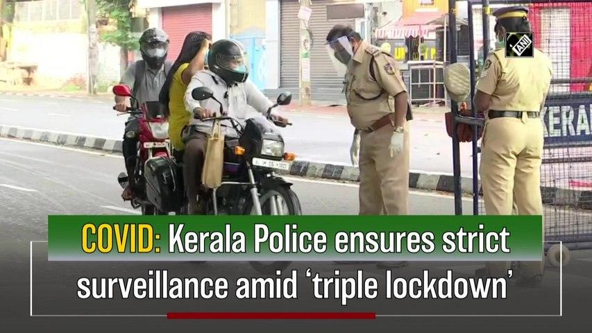 Kerala Police ensures strict surveillance amid 'triple lockdown'