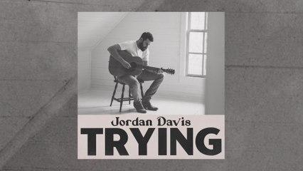 Jordan Davis - Trying