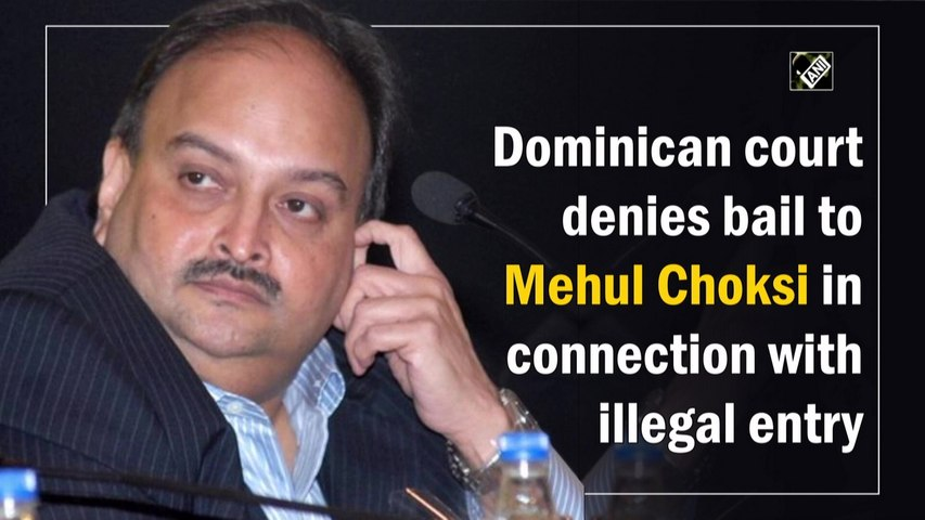 Dominican court denies bail to Mehul Choksi in connection with illegal entry case