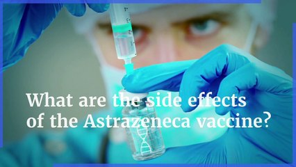 Covid vaccines - What are the side effects of the AstraZeneca vaccine?