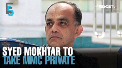 EVENING 5: Syed Mokhtar to take MMC private