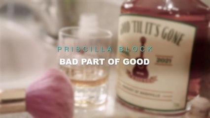 Priscilla Block - Bad Part Of Good