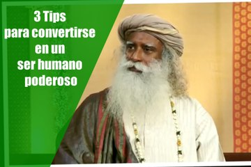 3 Tips para convertirse en un ser humano poderoso   Sadhgur