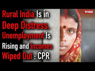 Rural India Is in Deep Distress, Unemployment Is Rising and Incomes Wiped Out : CPR I TWBR