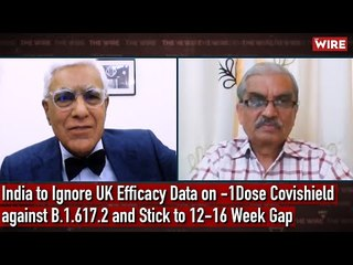 India to Ignore UK Efficacy Data on 1-Dose Covishield against B.1.617.2 and Stick to 12-16 Week Gap