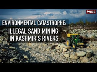 Environmental Catastrophe: Illegal Sand Mining In Kashmir's Rivers