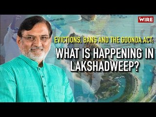 Evictions, Bans and The Goonda Act: What is Happening in Lakshadweep? |  Praful Khoda Patel