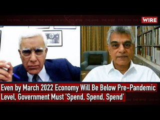 Even by March 2022 Economy Will Be Below Pre-Pandemic Level, Government Must 'Spend, Spend, Spend'