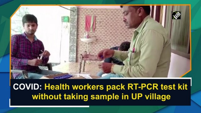 Covid-19: Health workers pack RT-PCR test kit without taking sample in UP village