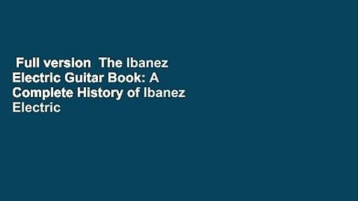 Full version  The Ibanez Electric Guitar Book: A Complete History of Ibanez Electric Guitars