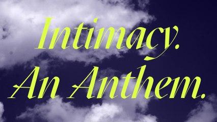 Intimacy. An Anthem.