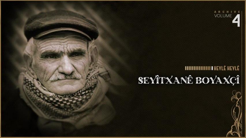 Seyîtxanê Boyaxçî - Heylê Heylê - [Official Music Video © SesMedia]