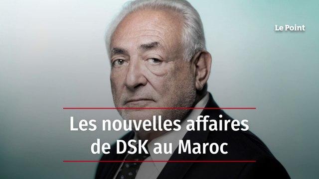 Les nouvelles affaires de DSK au Maroc