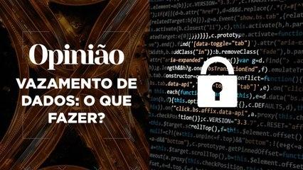 Opinião | Vazamento de Dados: O Que Fazer? | 08/04/2021