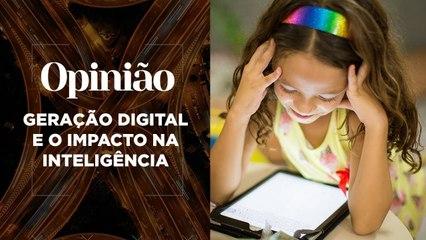 Opinião | Geração Digital e o Impacto na Inteligência | 22/04/2021