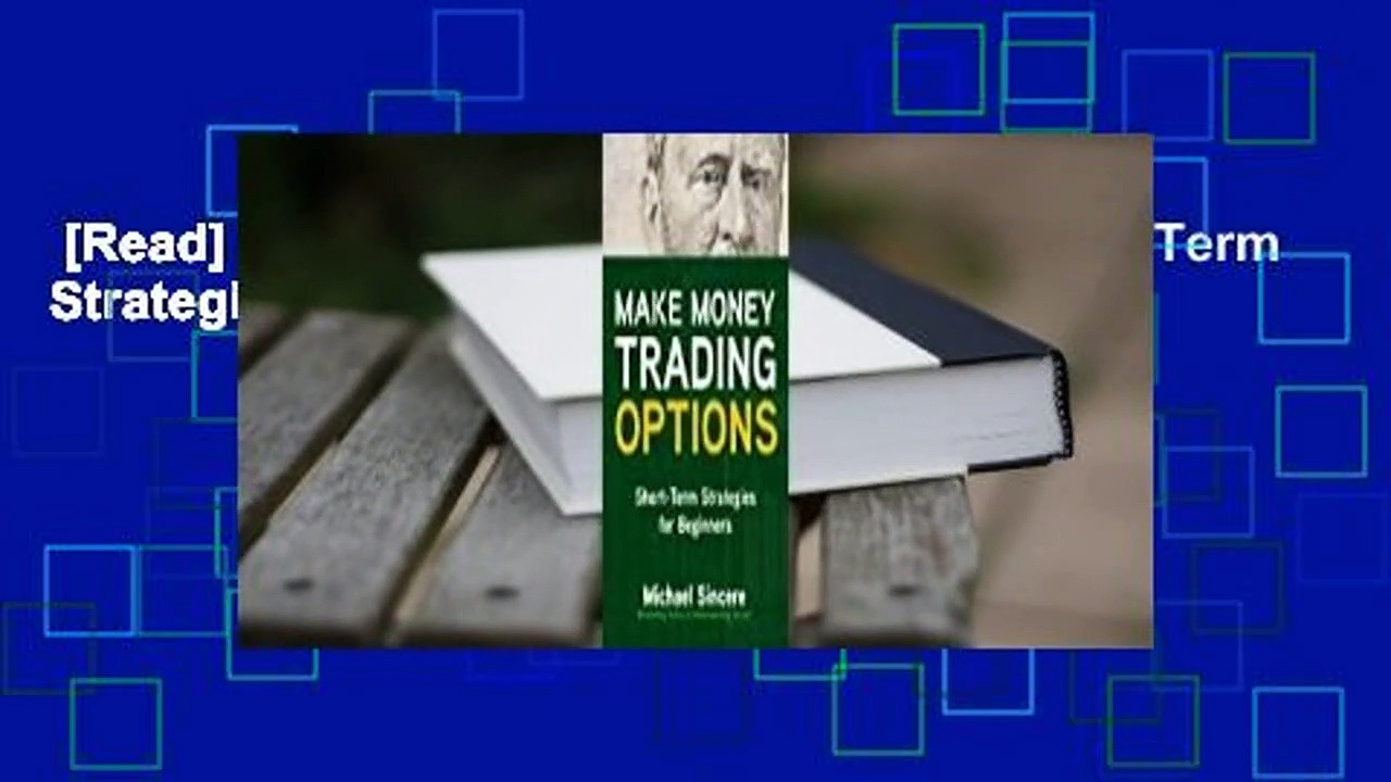 [Read] Make Money Trading Options: Short-Term Strategies for Beginners  For Free