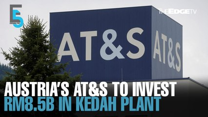 EVENING 5: AT&S picks M'sia for first plant in SE Asia