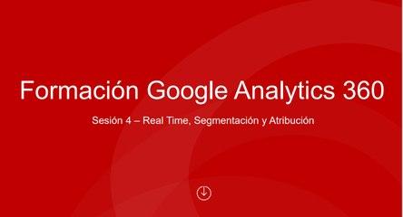 Sesión 4 - Real Time, Segmentación y Atribución-FINAL