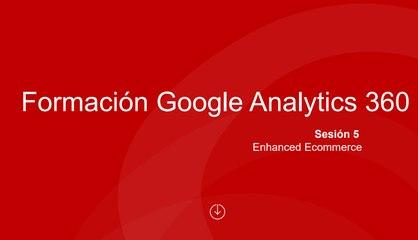 Sesión 5 - Enhanced Ecommerce, Visualización Data Studio-FINAL2