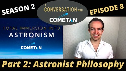 A Conversation with Cometan | Season 2 Episode 8 | Total Immersion into Astronism: Astronist Philosophy