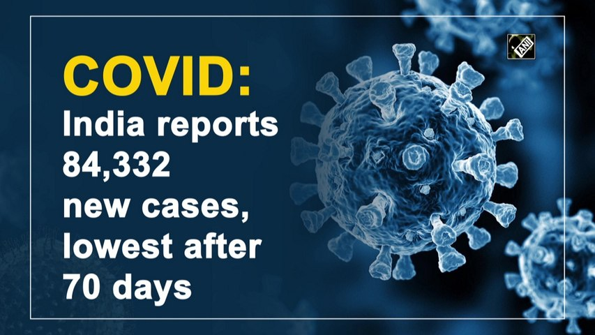 India reports 84,332 new Covid cases, lowest in 70 days