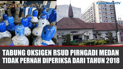TABUNG OKSIGEN RS PIRNGADI MEDAN TIDAK PERNAH DIPERIKSA SEJAK TAHUN 2018