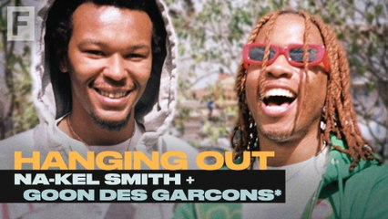 Hanging Out with GOON DES GARCONS* and Na-Kel Smith