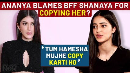 Ananya Panday Calls BFF Shanaya Kapoor COPY CAT; Know Why?
