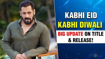 Salman Khan's Kabhi Eid Kabhi Diwali Gets A New Title Movie Release Date & Story Details